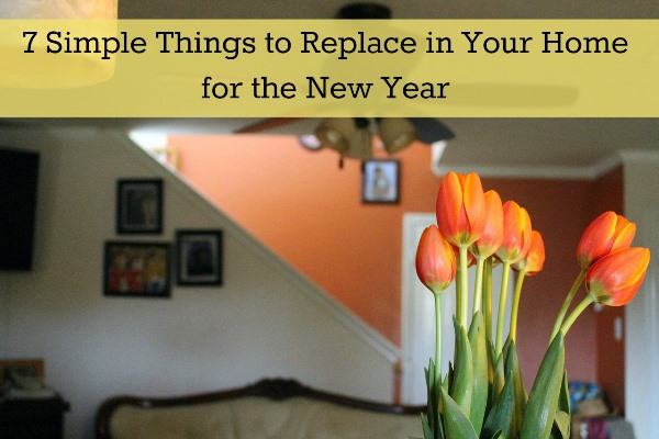 7 Simple Things to Replace in Your Home for the New Year